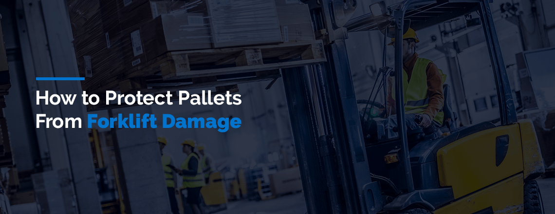 How to Protect Pallets from Forklift Damage