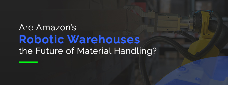 Are Amazon's Robotic Warehouses the Future of Material Handling?